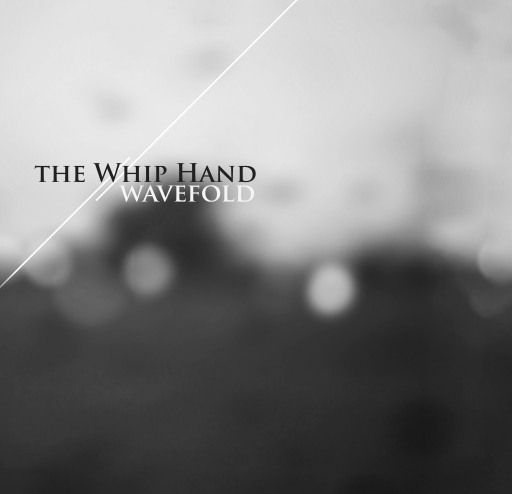 "The Whip Hand – ""Wavefold"""