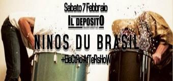 NINOS DU BRASIL + ELECTRO AFTERSHOW – 7 FEBBRAIO AL DEPOSITO