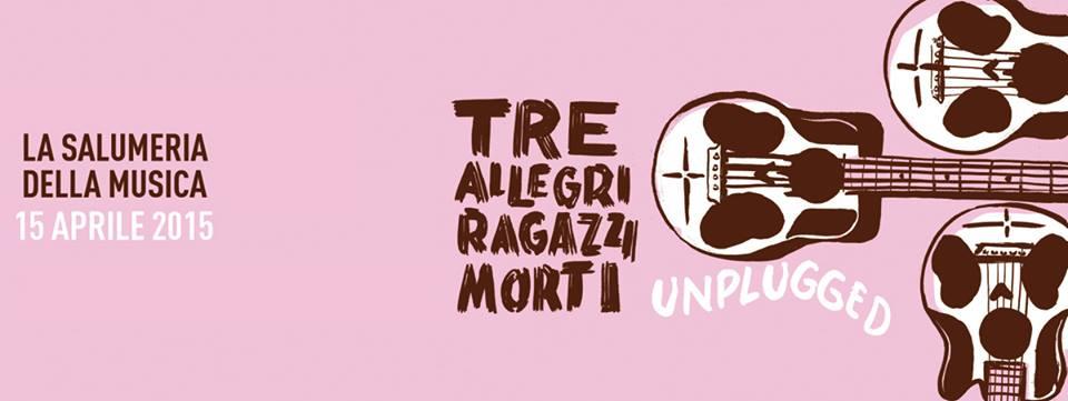 Tre Allegri Ragazzi Morti Unplugged @ La Salumeria Della Musica – Milano – 15 aprile