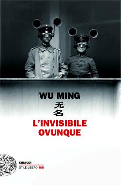 """Wu Ming: anteprima de """"L'INVISIBILE OVUNQUE"""""""